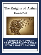 The Knights of Arthur by Frederik Pohl
