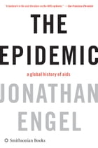 The Epidemic: A History of Aids by Jonathan Engel