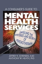 A Consumer's Guide to Mental Health Services: Unveiling the Mysteries and Secrets of Psychotherapy