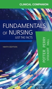 Clinical Companion for Fundamentals of Nursing - E-Book: Just the Facts
