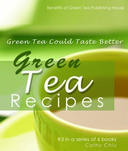 Book Green Tea Recipes:Green Tea Could Taste Better by Cathy Chiu