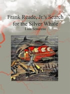 Frank Reade, Jr.'s Search for the Silver Whale by Luis Senarens