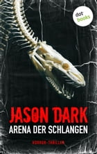 Arena der Schlangen: Horror-Thriller. Meister des Grauens - Band 3 by Jason Dark