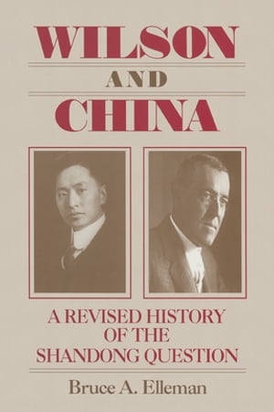 Wilson and China: A Revised History of the Shandong Question A Revised History of the Shandong Question