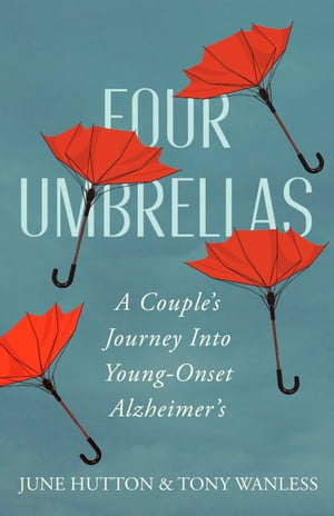 Four Umbrellas: A Couple's Journey Into Young-Onset Alzheimer's by June Hutton