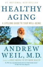 Healthy Aging: A Lifelong Guide to Your Well-Being by Andrew Weil, M.D.