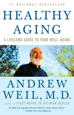 Book Healthy Aging: A Lifelong Guide to Your Well-Being by Andrew Weil, M.D.