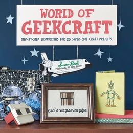 Book World of Geekcraft: Step-by-Step Instructions for 25 Super-Cool Craft Projects by Susan Beal