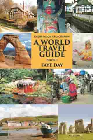 Every Nook & Cranny: a World Travel Guide: Book 1 by Faye Day