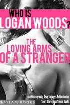 The Loving Arms of a Stranger - An Outrageously Sexy Swingers Exhibitionism Short Story from Steam Books by Logan Woods
