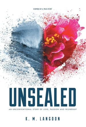 Unsealed: An Unconventional Story of Love, Passion and Friendship