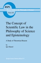 The Concept of Scientific Law in the Philosophy of Science and Epistemology: A Study of Theoretical Reason by Igor Hanzel