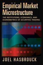 Empirical Market Microstructure: The Institutions, Economics, and Econometrics of Securities Trading by Joel Hasbrouck
