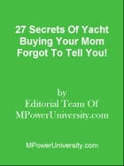 27 Secrets Of Yacht Buying Your Mom Forgot To Tell You! by Editorial Team Of MPowerUniversity.com