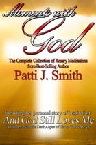Moments With God by Patti J. Smith