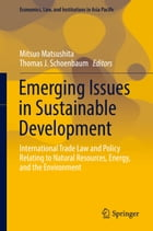 Emerging Issues in Sustainable Development: International Trade Law and Policy Relating to Natural…