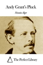 Andy Grant's Pluck by Horatio Alger Jr.