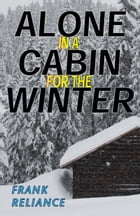 Alone in a Cabin for the Winter by Frank Reliance