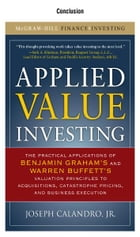 Applied Value Investing, Conclusion: by Jr., Joseph Calandro