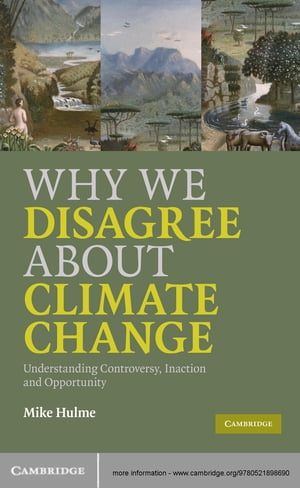 Why We Disagree About Climate Change Understanding Controversy,  Inaction and Opportunity