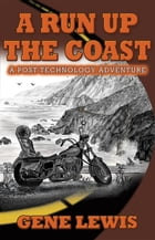 A RUN UP THE COAST: A Post-Technology Adventure by Gene Lewis