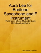 Aura Lee for Baritone Saxophone and F Instrument - Pure Duet Sheet Music By Lars Christian Lundholm by Lars Christian Lundholm