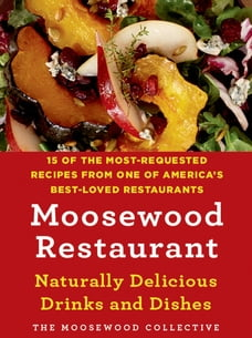 Moosewood Restaurant Naturally Delicious Drinks and Dishes: 15 of the Most-Requested Recipes from…