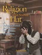 The Religion that Started in a Hat: A Reference Manual for Christians Who Witness to Mormons by Jack Kettler