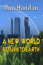 A New World: Return to Earth by Ron Hanifan