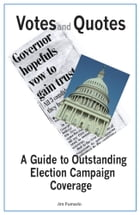 Votes and Quotes: A Guide to Outstanding Election Campaign Coverage by Jim Pumarlo