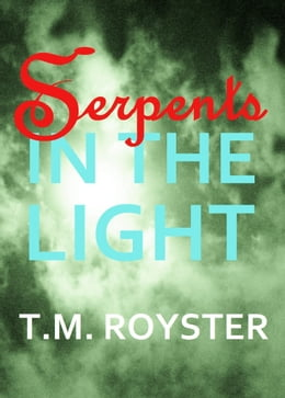 Book Serpents in the Light by T.M. Royster