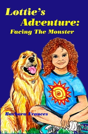 Lottie's Adventure: Facing The Monster by Barbara Frances