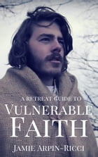 Retreat Guide to Vulnerable Faith by Jamie Arpin-Ricci