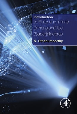 Book Introduction to Finite and Infinite Dimensional Lie (Super)algebras by Neelacanta Sthanumoorthy