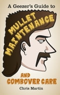 A Geezer's Guide to Mullet Maintenance and Combover Care 79ab2609-073a-4964-bf62-387165095c88