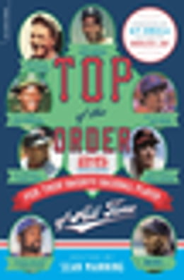 Book Top of the Order: 25 Writers Pick Their Favorite Baseball Player of All Time by Sean Manning