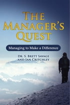The Managers Quest: Managing to Make a Difference by Dr. S. Brett Savage