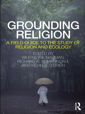 Grounding Religion A Field Guide to the Study of Religion and Ecology