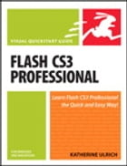Flash CS3 Professional for Windows and Macintosh: Visual QuickStart Guide by Katherine Ulrich