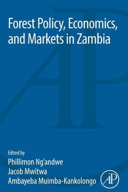 Book Forest Policy, Economics, and Markets in Zambia by Philimon Ng'andwe
