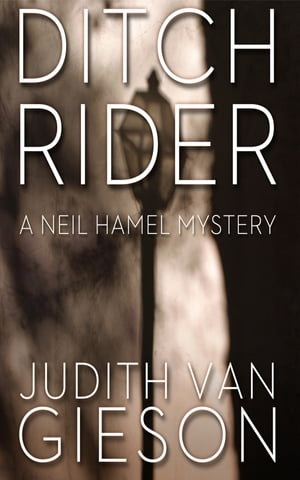 Ditch Rider: A Neil Hamel Mystery by Judith Van Gieson