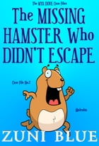 The Missing Hamster Who Didn't Escape by Zuni Blue