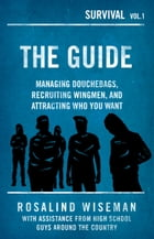 The Guide: Managing Douchebags, Recruiting Wingmen, and Attracting Who You Want by Rosalind Wiseman