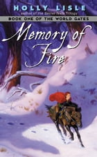 Memory of Fire: Book One of The World Gates by Holly Lisle