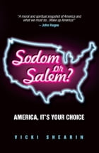 Sodom or Salem?: America, It's Your Choice by Vicki Shearin