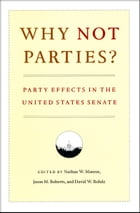 Why Not Parties?: Party Effects in the United States Senate by Nathan W. Monroe