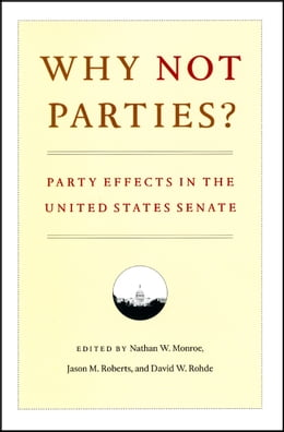 Book Why Not Parties?: Party Effects in the United States Senate by Nathan W. Monroe