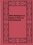 With Wellington in Spain: A Story of the Peninsula by F. S. Brereton