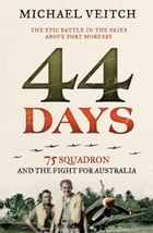44 Days: 75 Squadron and the Fight for Australia by Michael Veitch