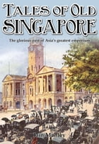 Tales of Old Singapore: The Glorious Past of Asia's Greatest Emporium by Iain Manley